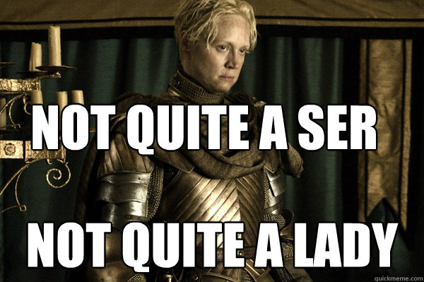 Dokonce i Briene z Tarthu potřebovala podobného muže, i když je sama chlap